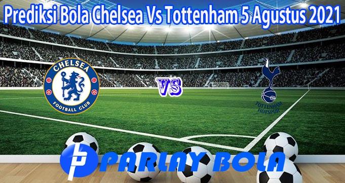 Prediksi Bola Chelsea Vs Tottenham 5 Agustus 2021