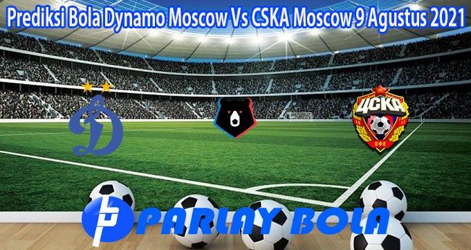 Prediksi Bola Dynamo Moscow Vs CSKA Moscow 9 Agustus 2021