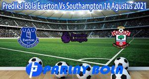Prediksi Bola Everton Vs Southampton 14 Agustus 2021
