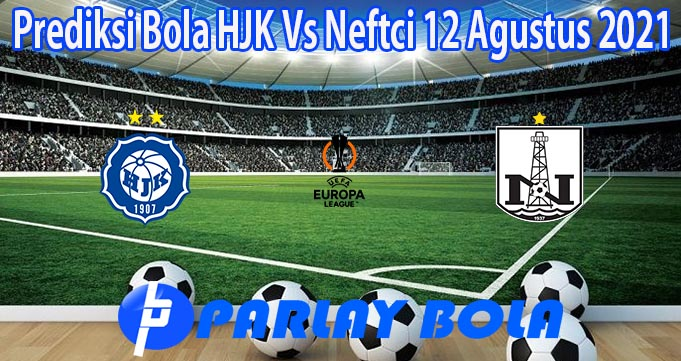 Prediksi Bola HJK Vs Neftci 12 Agustus 2021