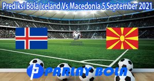 Prediksi Bola Iceland Vs Macedonia 5 September 2021