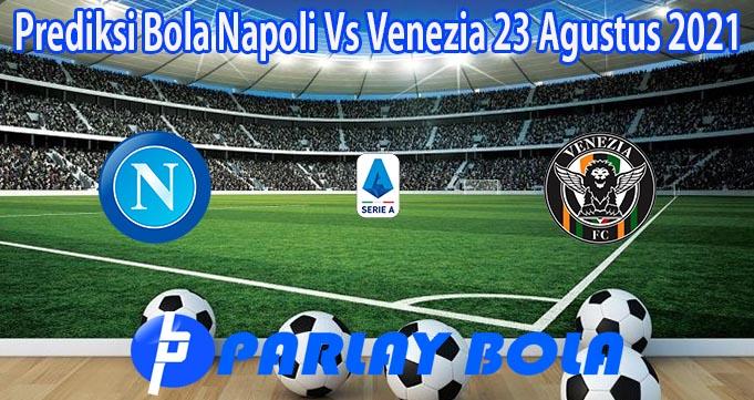 Prediksi Bola Napoli Vs Venezia 23 Agustus 2021