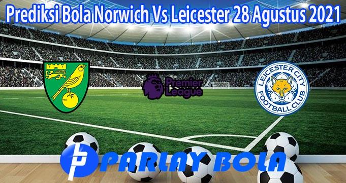 Prediksi Bola Norwich Vs Leicester 28 Agustus 2021