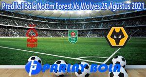Prediksi Bola Nottm Forest Vs Wolves 25 Agustus 2021