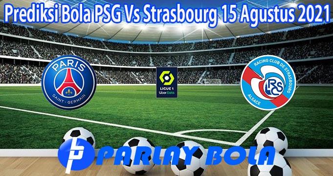 Prediksi Bola PSG Vs Strasbourg 15 Agustus 2021