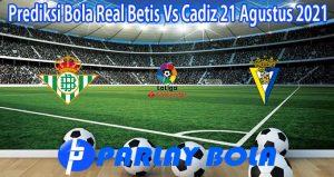 Prediksi Bola Real Betis Vs Cadiz 21 Agustus 2021