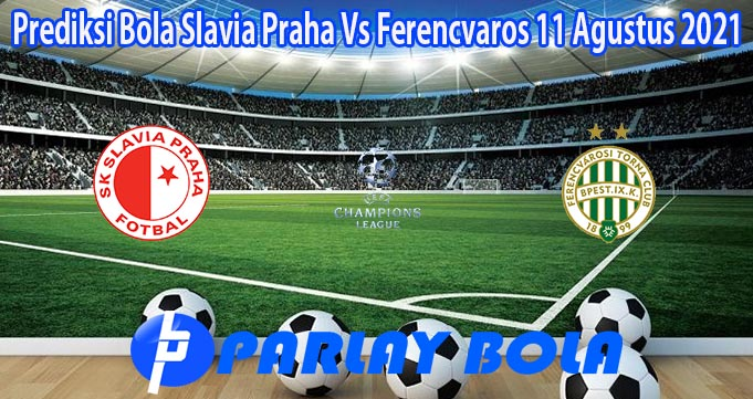 Prediksi Bola Slavia Praha Vs Ferencvaros 11 Agustus 2021
