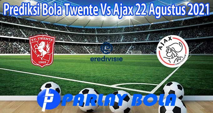Prediksi Bola Twente Vs Ajax 22 Agustus 2021