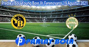 Prediksi Bola Young Boys Vs Ferencvaros 19 Agustus 2021