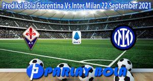 Prediksi Bola Fiorentina Vs Inter Milan 22 September 2021