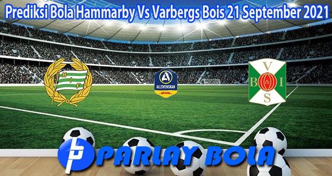 Prediksi Bola Hammarby Vs Varbergs Bois 21 September 2021