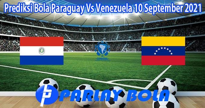 Prediksi Bola Paraguay Vs Venezuela 10 September 2021
