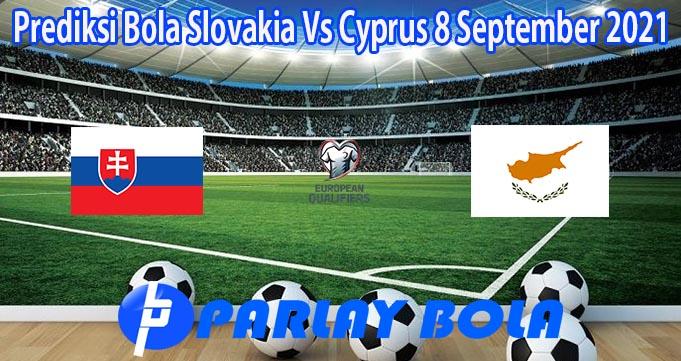 Prediksi Bola Slovakia Vs Cyprus 8 September 2021