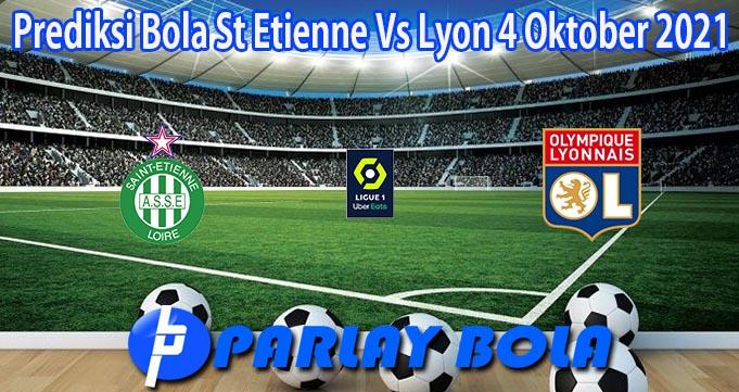 Prediksi Bola St Etienne Vs Lyon 4 Oktober 2021