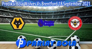 Prediksi Bola Wolves Vs Brentford 18 September 2021