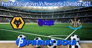 Prediksi Bola Wolves Vs Newcastle 2 Oktober 2021