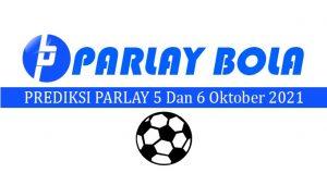 Prediksi Parlay Bola 5 dan 6 Oktober 2021