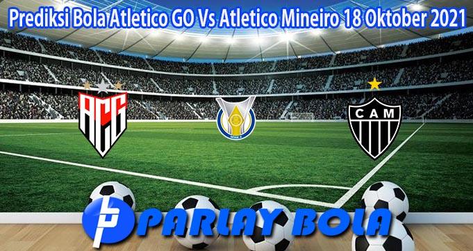 Prediksi Bola Atletico GO Vs Atletico Mineiro 18 Oktober 2021