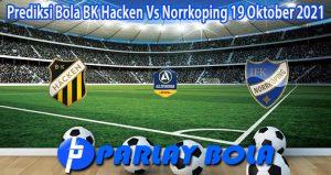 Prediksi Bola BK Hacken Vs Norrkoping 19 Oktober 2021