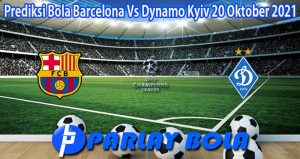 Prediksi Bola Barcelona Vs Dynamo Kyiv 20 Oktober 2021