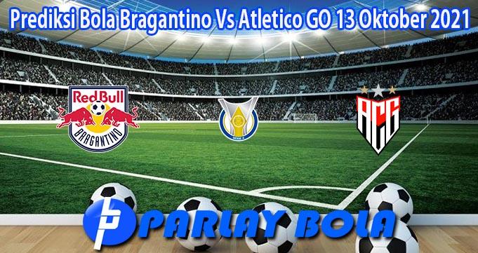 Prediksi Bola Bragantino Vs Atletico GO 13 Oktober 2021