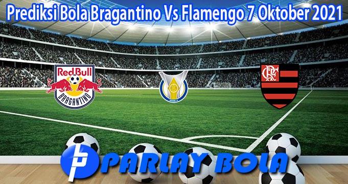 Prediksi Bola Bragantino Vs Flamengo 7 Oktober 2021