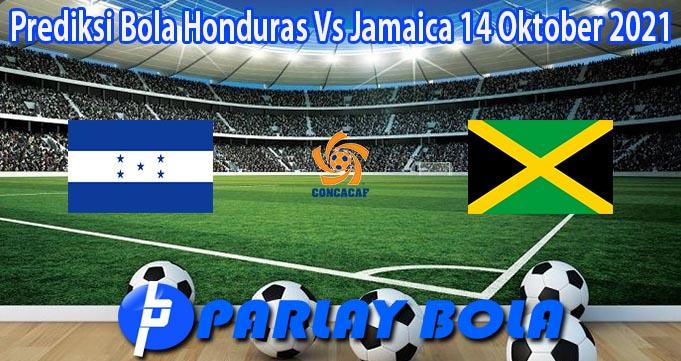 Prediksi Bola Honduras Vs Jamaica 14 Oktober 2021