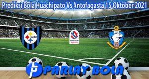 Prediksi Bola Huachipato Vs Antofagasta 15 Oktober 2021