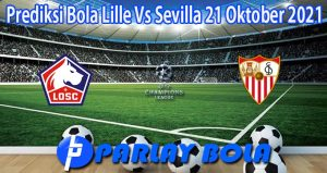 Prediksi Bola Lille Vs Sevilla 21 Oktober 2021