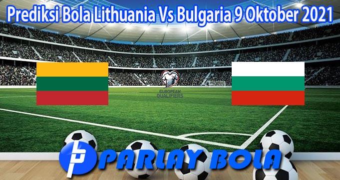 Prediksi Bola Lithuania Vs Bulgaria 9 Oktober 2021
