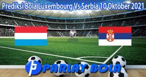 Prediksi Bola Luxembourg Vs Serbia 10 Oktober 2021