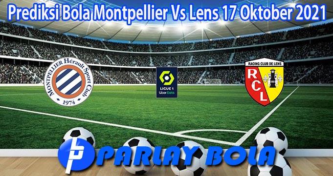 Prediksi Bola Montpellier Vs Lens 17 Oktober 2021