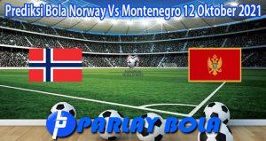 Prediksi Bola Norway Vs Montenegro 12 Oktober 2021