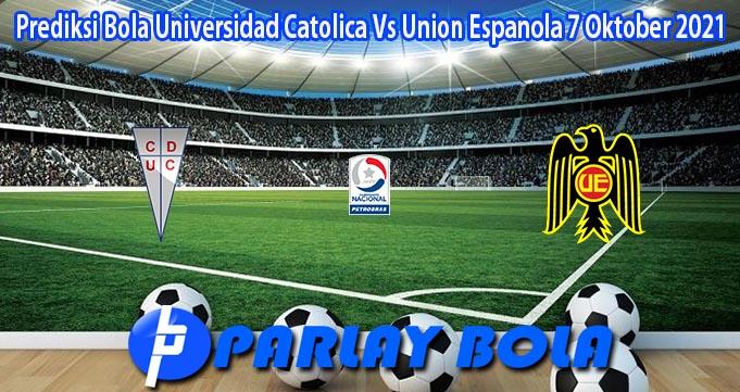 Prediksi Bola Universidad Catolica Vs Union Espanola 7 Oktober 2021