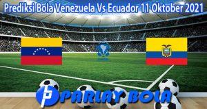 Prediksi Bola Venezuela Vs Ecuador 11 Oktober 2021