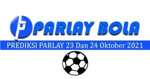 Prediksi Parlay Bola 23 dan 24 Oktober 2021